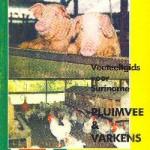 de Veeteeltgids voor Suriname, Pluimvee & Varkens (P. Bastiaensen en L. De La Marche, 1996) Uitgave Veehoudersbond